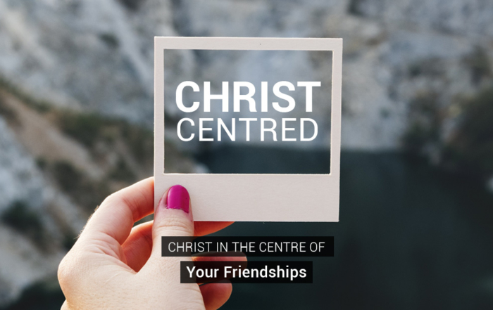 Christ in the Centre of Your Friendships