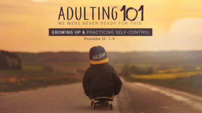 Adulting 101 Growing Up & Practicing Self-control