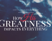 Greatness of God - How his greatness impacts everything