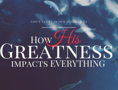 How HIS Greatness Impacts Everything