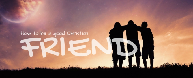 How to Be a Christian Friend