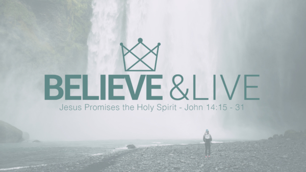 Jesus Promises the Holy Spirit - Believe and Live