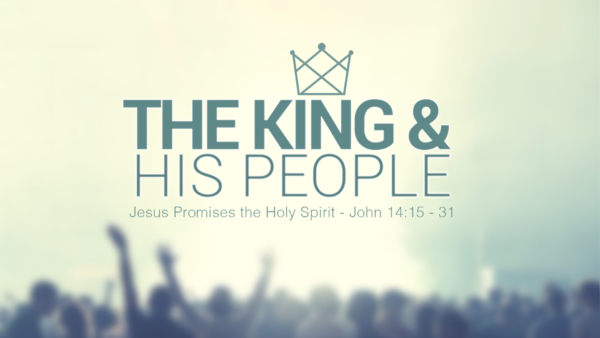 Jesus Promises the Holy Spirit - The King and His People