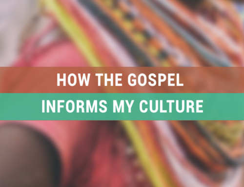 How the Gospel Informs My Culture