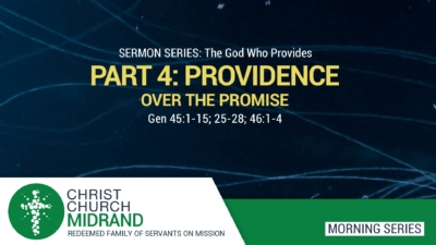 Part 4: Providence over the Promise The God Who Provides | Genesis 45: 1 - 15; 25 - 28; 46: 1 - 4 | Roydon Frost