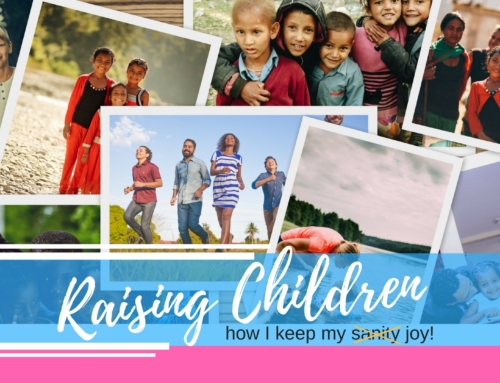 Raising children – how I keep my joy!