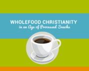 Part 1. Wholefood Christianity in an Age of Processed Snacks: THE NOURISHING WORD