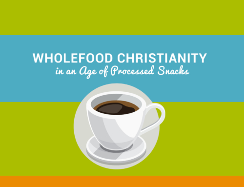 Part 1. Wholefood Christianity in an Age of Processed Snacks