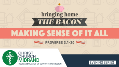 Bringing Home The Bacon Part 1 - Making Sense of It All - David Kobedi - Proverbs 3.1 - 20