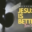 Jesus is Better Teens Edition Featured Image