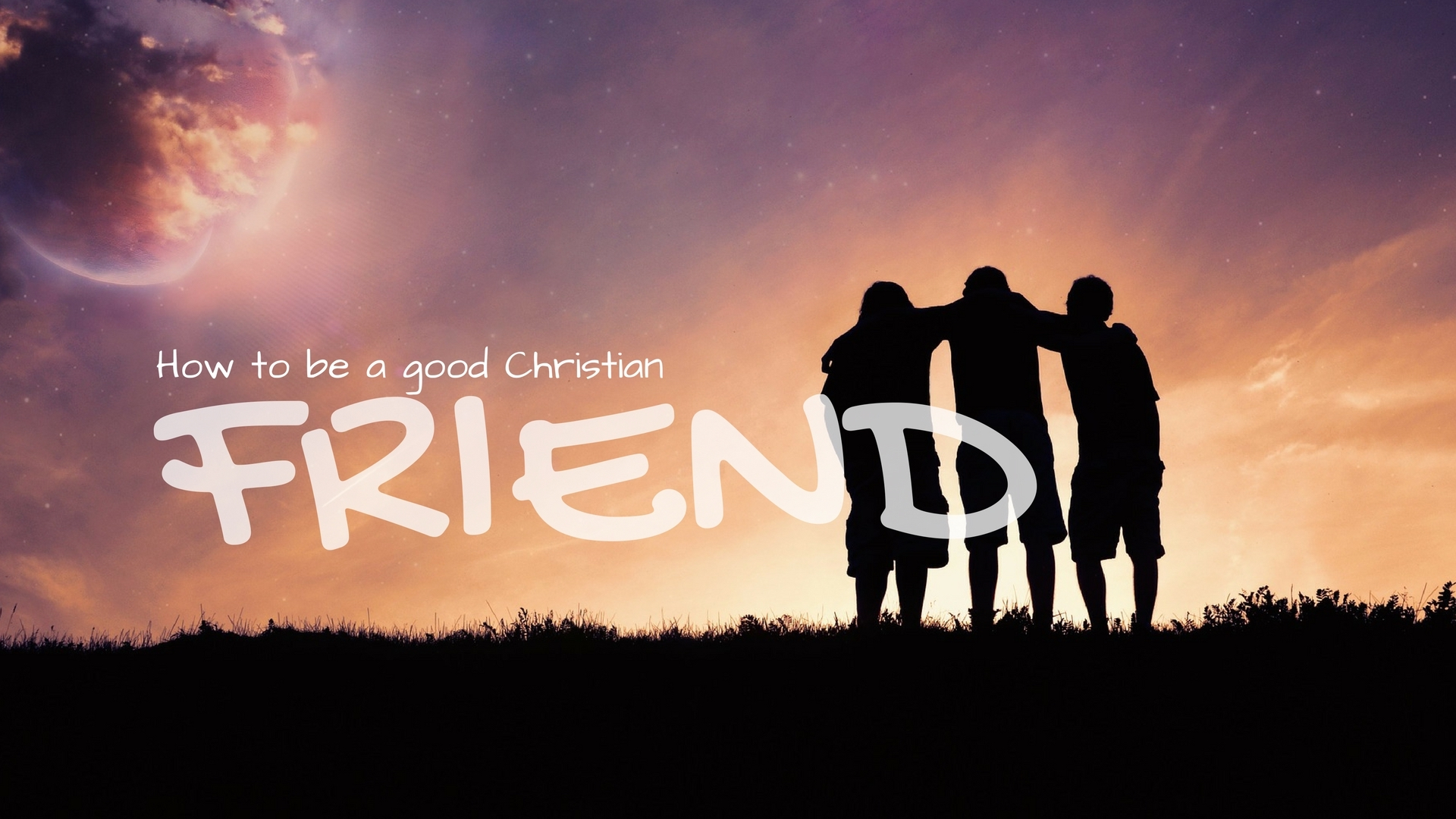 How to be a good Christian friend
