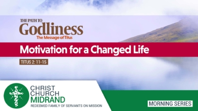 The Path to Godliness Part 3 - Motivation for a Changed Life – Martin Morrison